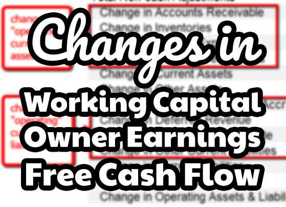 changes in working capital, owner earnings and free cash flow