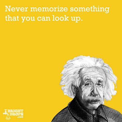 Never memorize something that you can look up